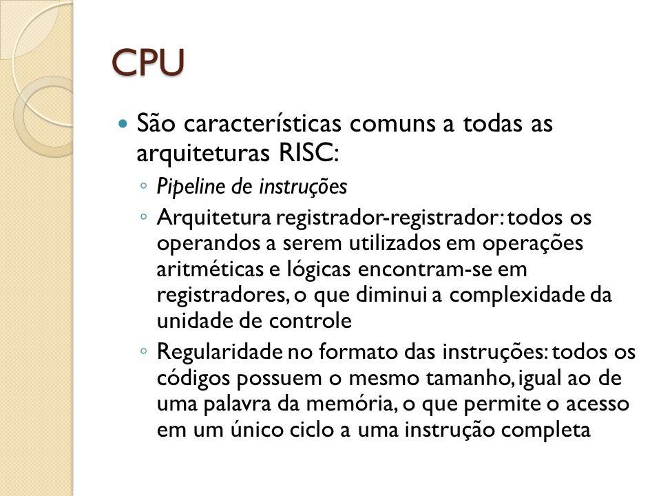 CPU São características comuns a todas as arquiteturas RISC: