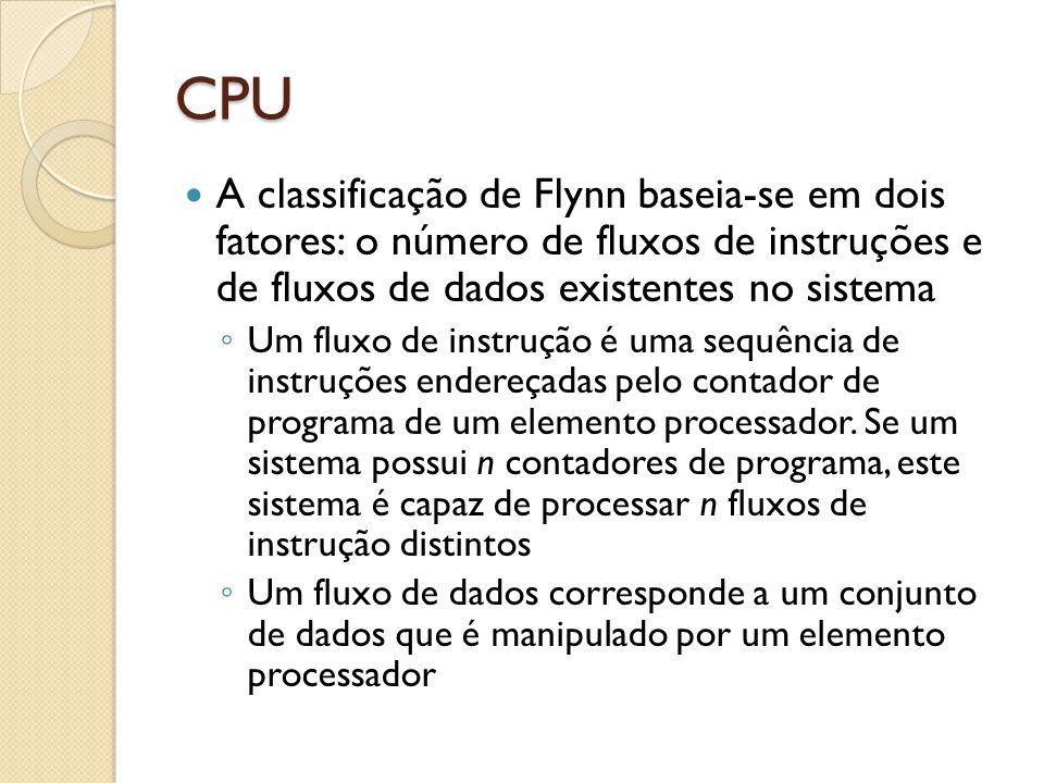 CPU A classificação de Flynn baseia-se em dois fatores: o número de fluxos de instruções e de fluxos de dados existentes no sistema.