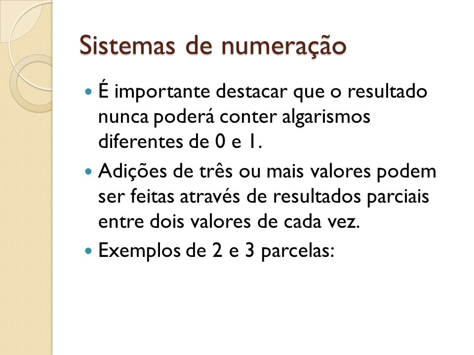 Sistemas de numeração É importante destacar que o resultado nunca poderá conter algarismos diferentes de 0 e 1.