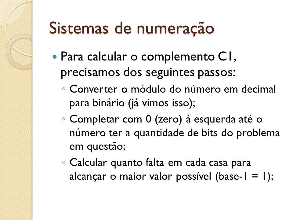 Sistemas de numeração Para calcular o complemento C1, precisamos dos seguintes passos: