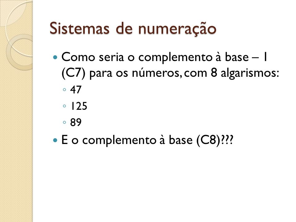 Sistemas de numeração Como seria o complemento à base – 1 (C7) para os números, com 8 algarismos: 47.