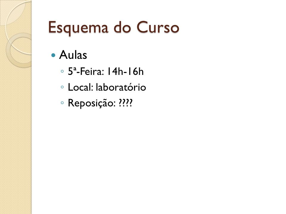 Esquema do Curso Aulas 5ª-Feira: 14h-16h Local: laboratório