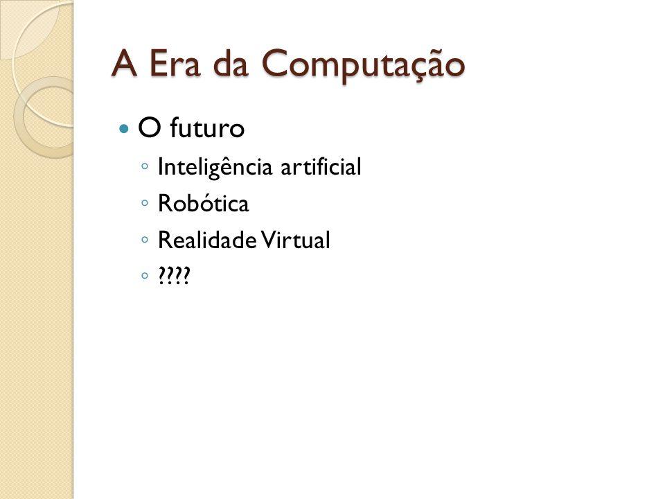A Era da Computação O futuro Inteligência artificial Robótica