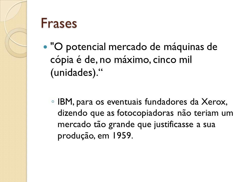 Frases O potencial mercado de máquinas de cópia é de, no máximo, cinco mil (unidades).