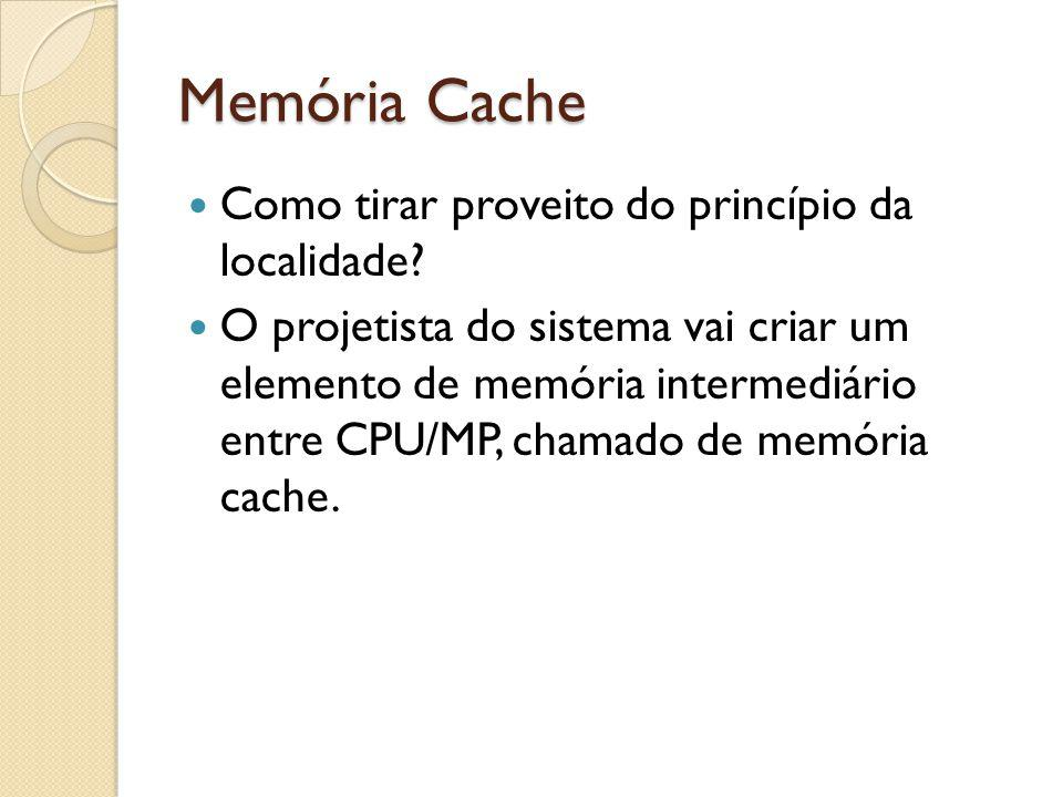 Memória Cache Como tirar proveito do princípio da localidade