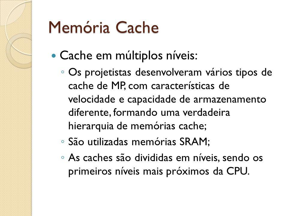 Memória Cache Cache em múltiplos níveis: