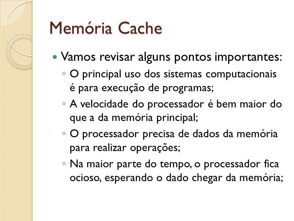 Memória Cache Vamos revisar alguns pontos importantes: