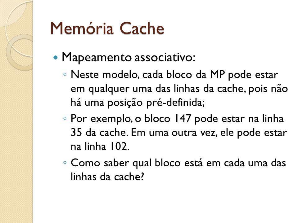 Memória Cache Mapeamento associativo: