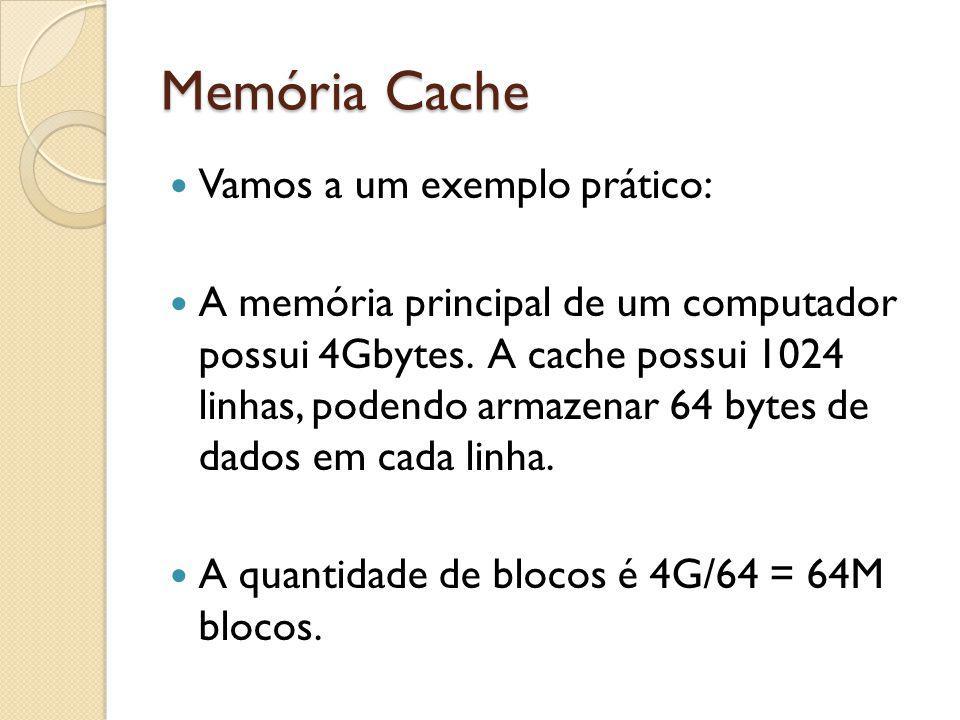 Memória Cache Vamos a um exemplo prático: