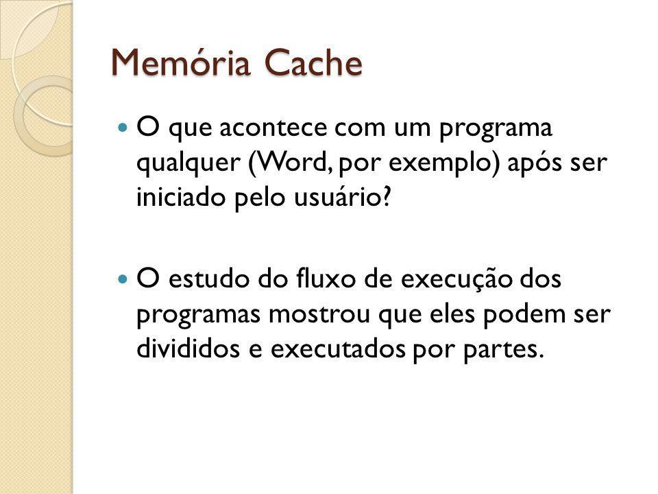 Memória Cache O que acontece com um programa qualquer (Word, por exemplo) após ser iniciado pelo usuário