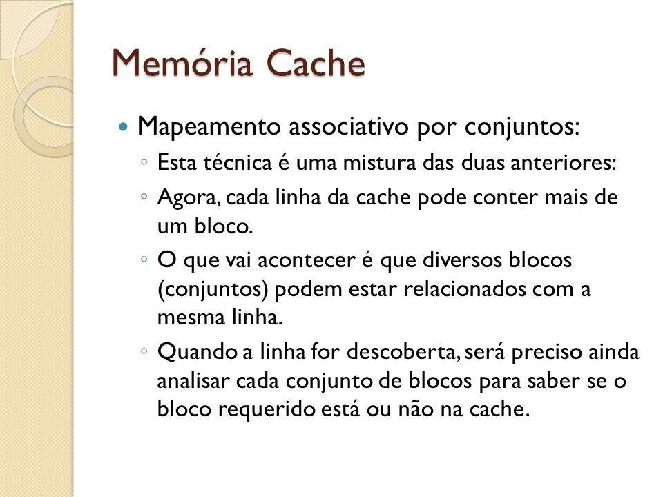 Memória Cache Mapeamento associativo por conjuntos: