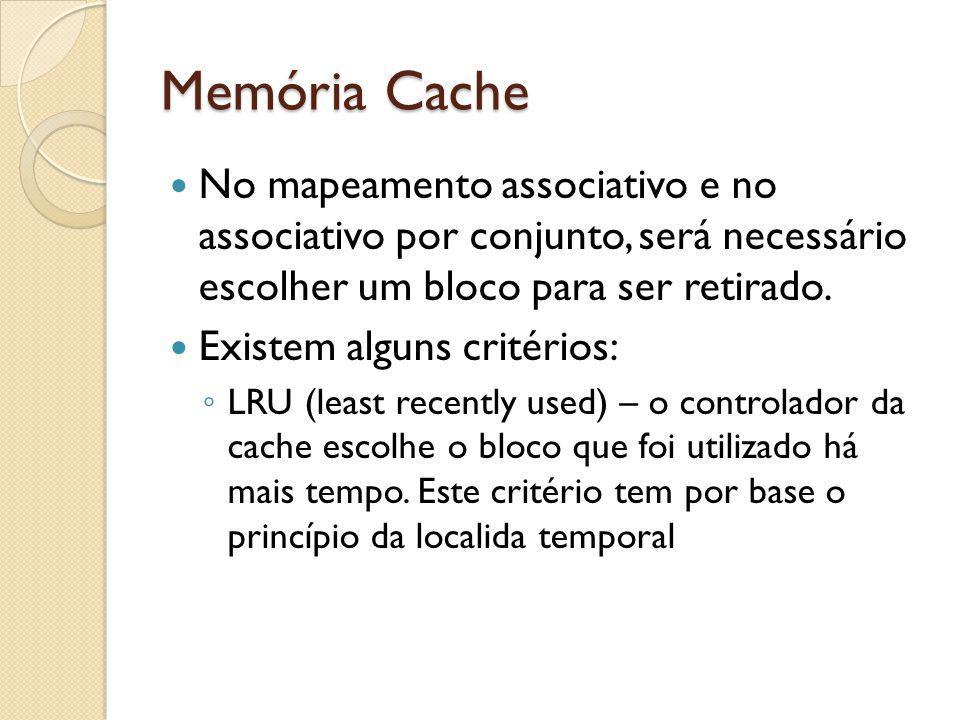 Memória Cache No mapeamento associativo e no associativo por conjunto, será necessário escolher um bloco para ser retirado.