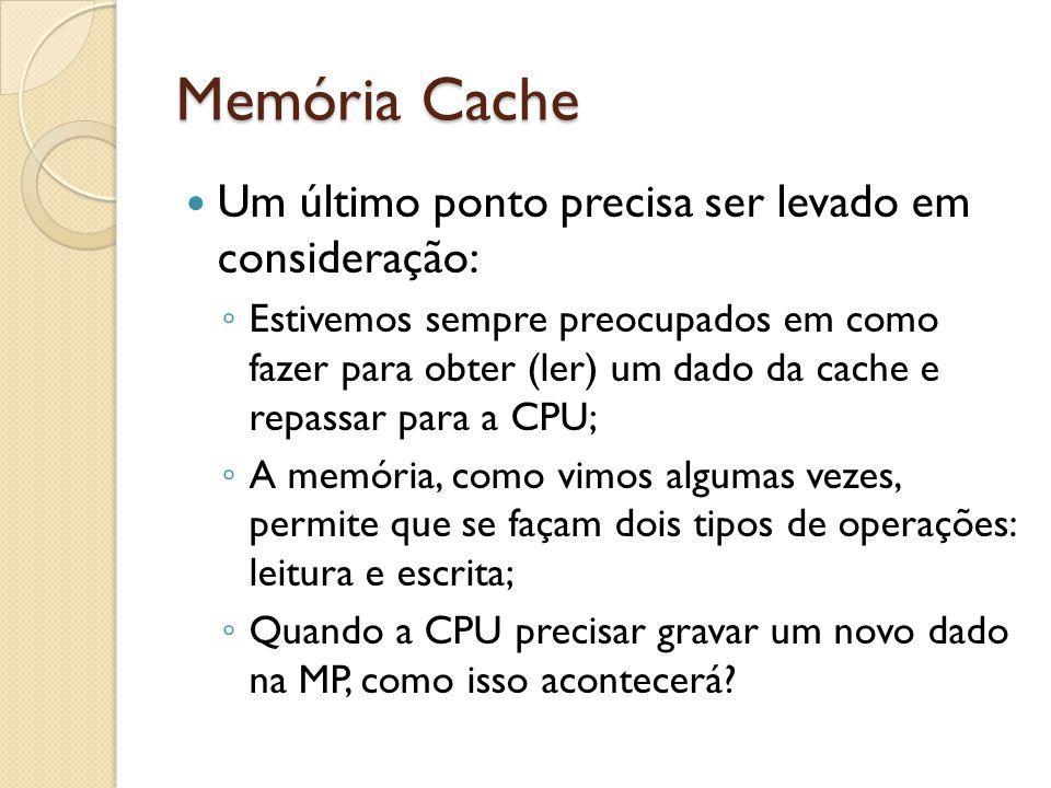 Memória Cache Um último ponto precisa ser levado em consideração: