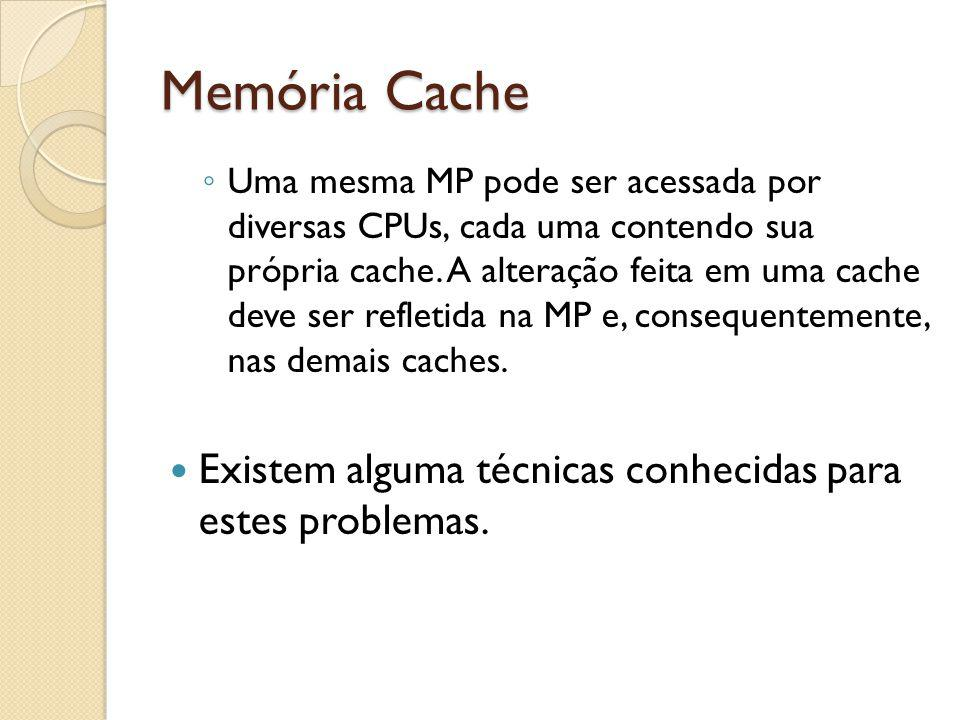 Memória Cache Existem alguma técnicas conhecidas para estes problemas.