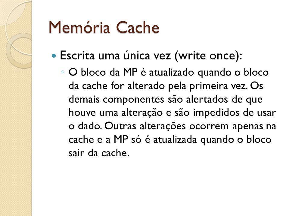 Memória Cache Escrita uma única vez (write once):