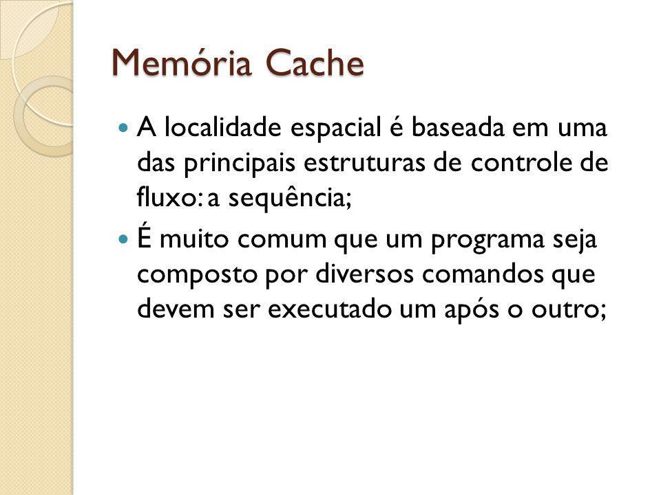 Memória Cache A localidade espacial é baseada em uma das principais estruturas de controle de fluxo: a sequência;