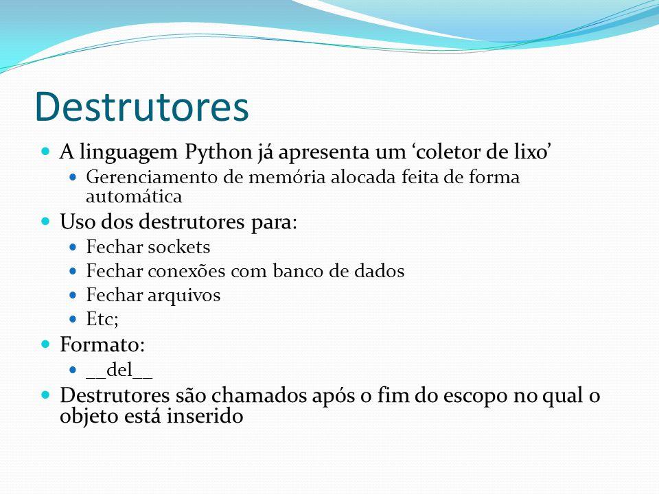 Destrutores A linguagem Python já apresenta um 'coletor de lixo'