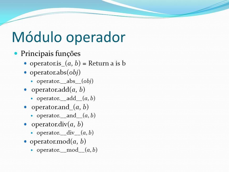 Módulo operador Principais funções operator.is_(a, b) = Return a is b