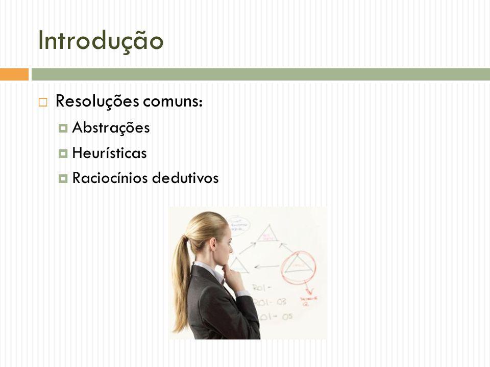 Introdução Resoluções comuns: Abstrações Heurísticas
