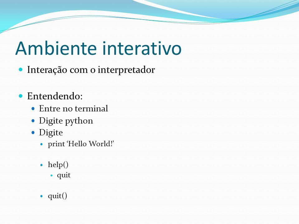 Ambiente interativo Interação com o interpretador Entendendo: