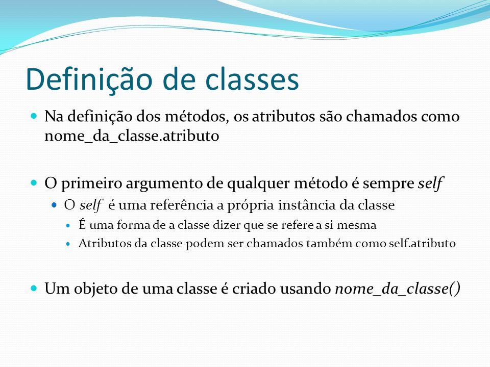 Definição de classes Na definição dos métodos, os atributos são chamados como nome_da_classe.atributo.