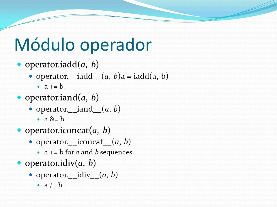 Módulo operador operator.iadd(a, b) operator.iand(a, b)