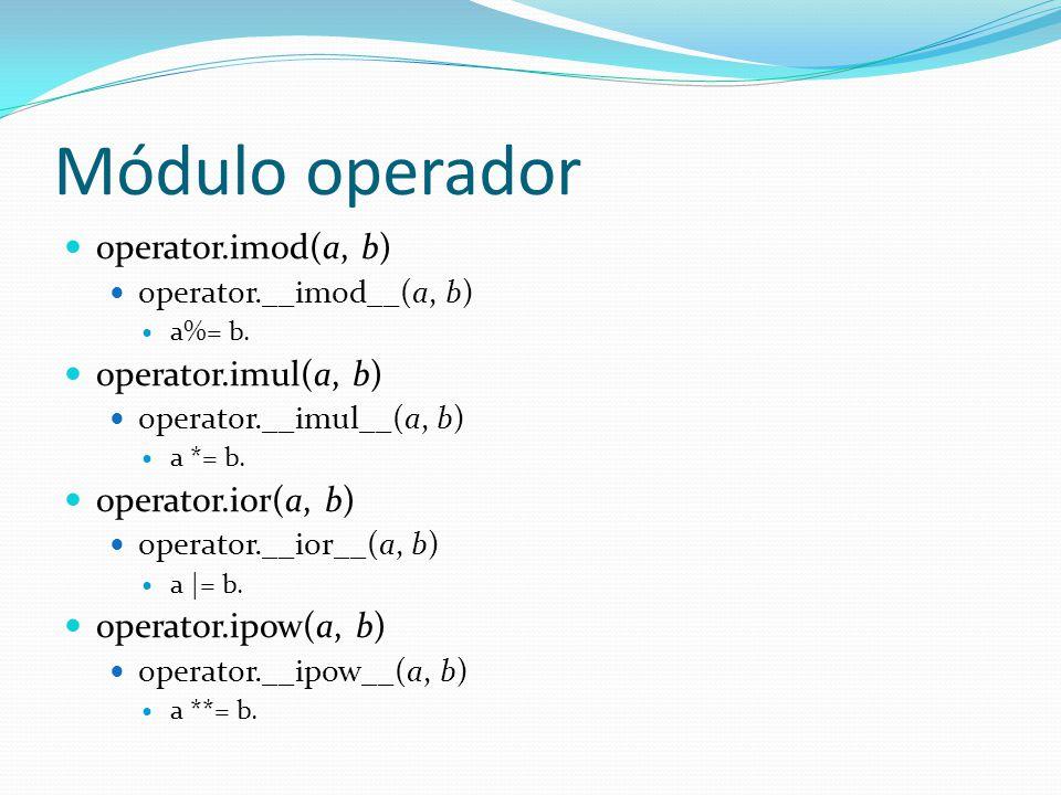 Módulo operador operator.imod(a, b) operator.imul(a, b)