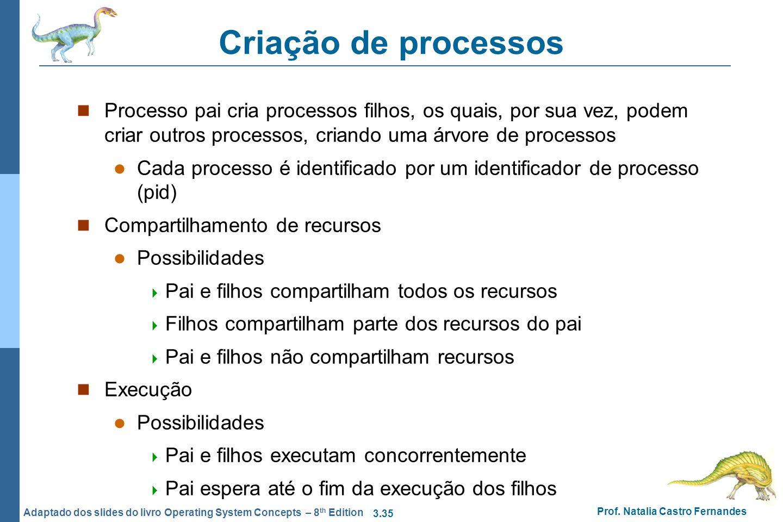 Criação de processos Processo pai cria processos filhos, os quais, por sua vez, podem criar outros processos, criando uma árvore de processos.