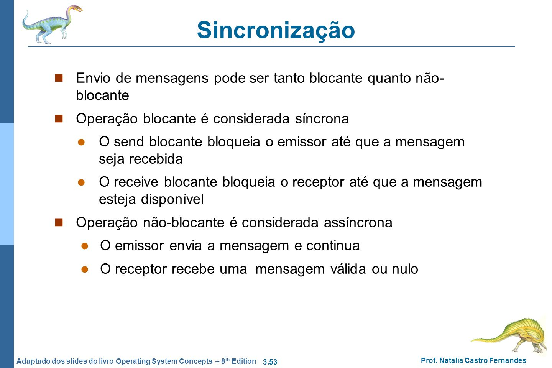 Sincronização Envio de mensagens pode ser tanto blocante quanto não-blocante. Operação blocante é considerada síncrona.
