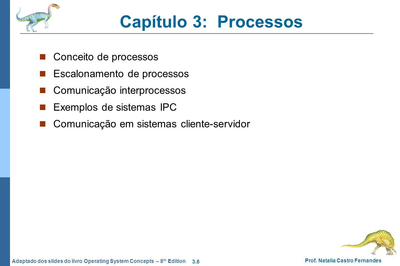 Capítulo 3: Processos Conceito de processos Escalonamento de processos