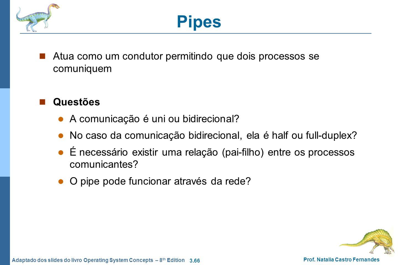 Pipes Atua como um condutor permitindo que dois processos se comuniquem. Questões. A comunicação é uni ou bidirecional