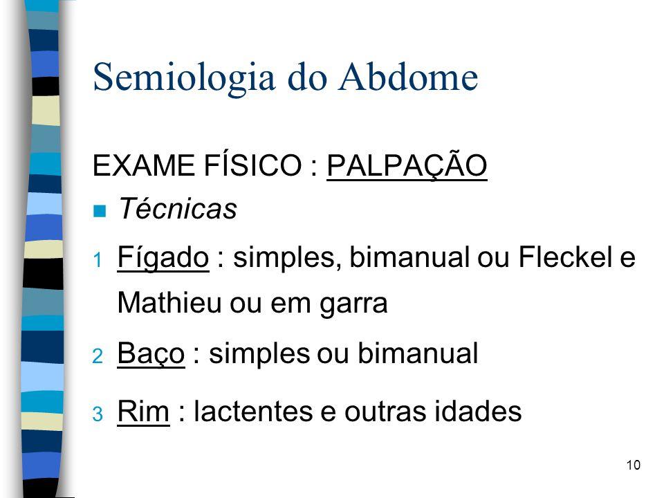 Semiologia do Abdome EXAME FÍSICO : PALPAÇÃO Técnicas