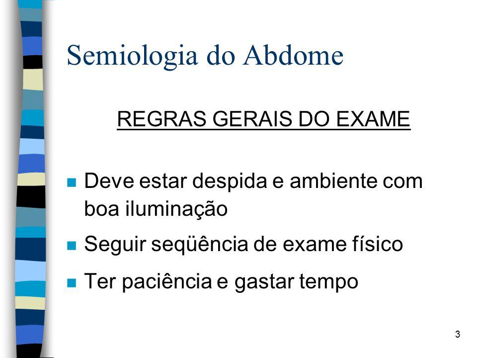 Semiologia do Abdome REGRAS GERAIS DO EXAME