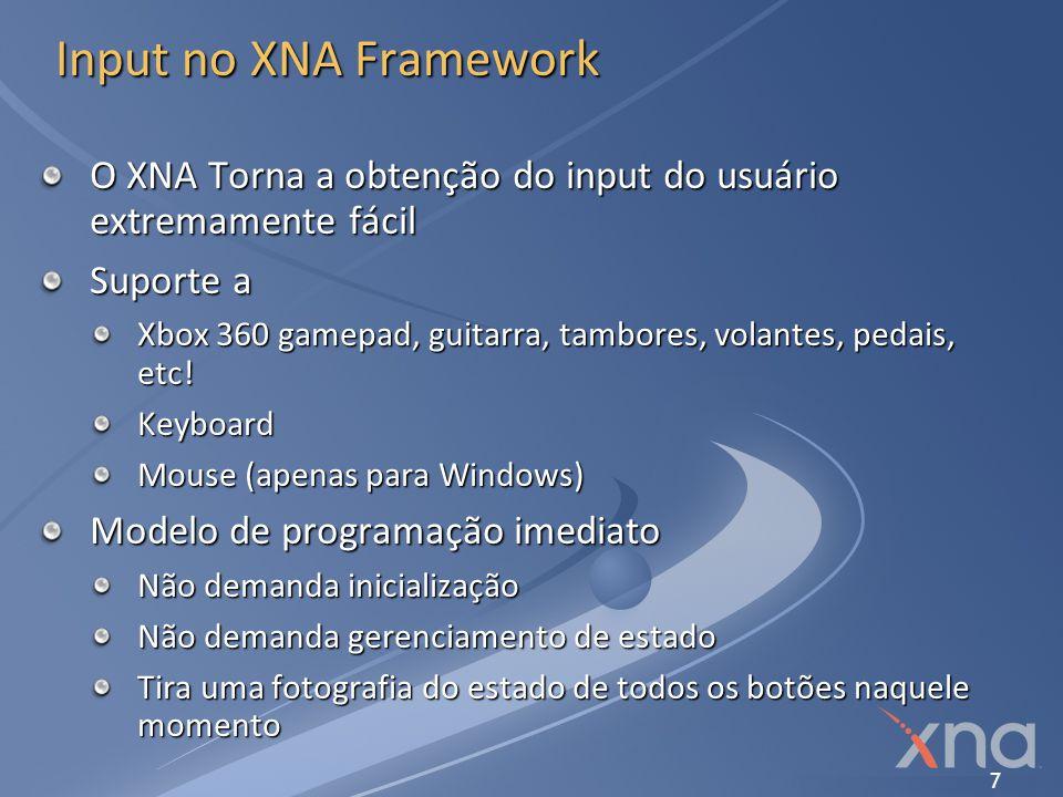 4/1/2017 8:02 AM Input no XNA Framework. O XNA Torna a obtenção do input do usuário extremamente fácil.