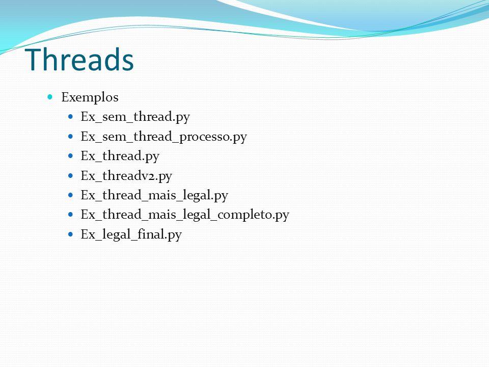 Threads Exemplos Ex_sem_thread.py Ex_sem_thread_processo.py