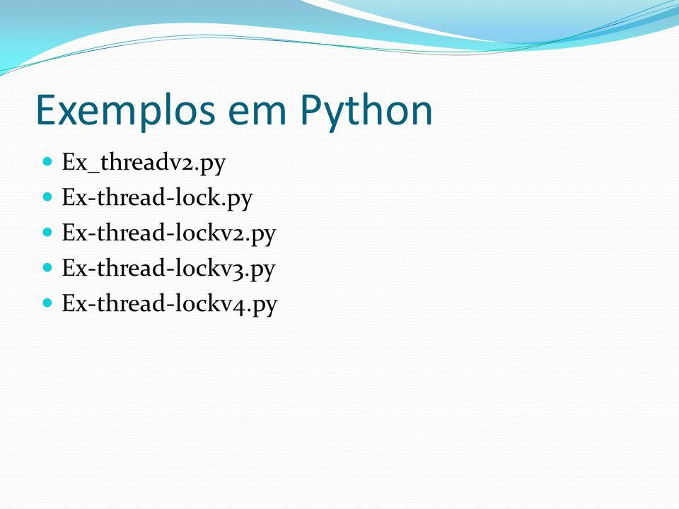 Exemplos em Python Ex_threadv2.py Ex-thread-lock.py