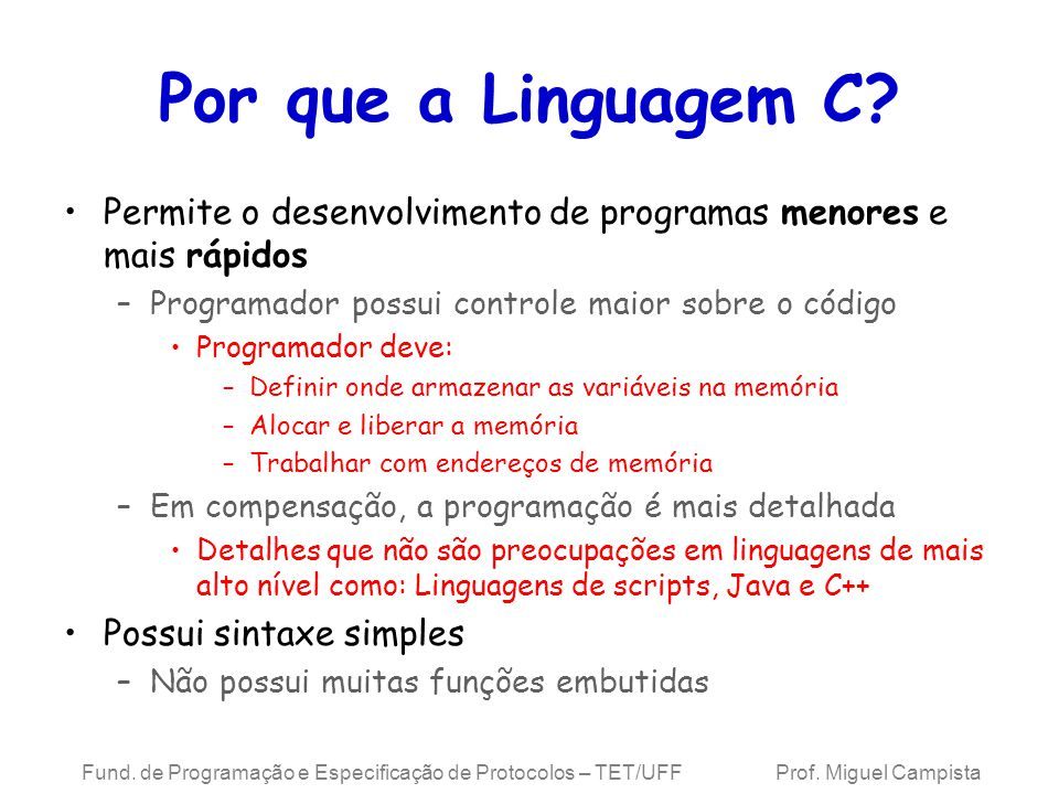 Por que a Linguagem C Permite o desenvolvimento de programas menores e mais rápidos. Programador possui controle maior sobre o código.