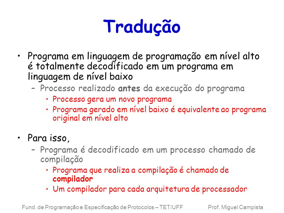 Tradução Programa em linguagem de programação em nível alto é totalmente decodificado em um programa em linguagem de nível baixo.
