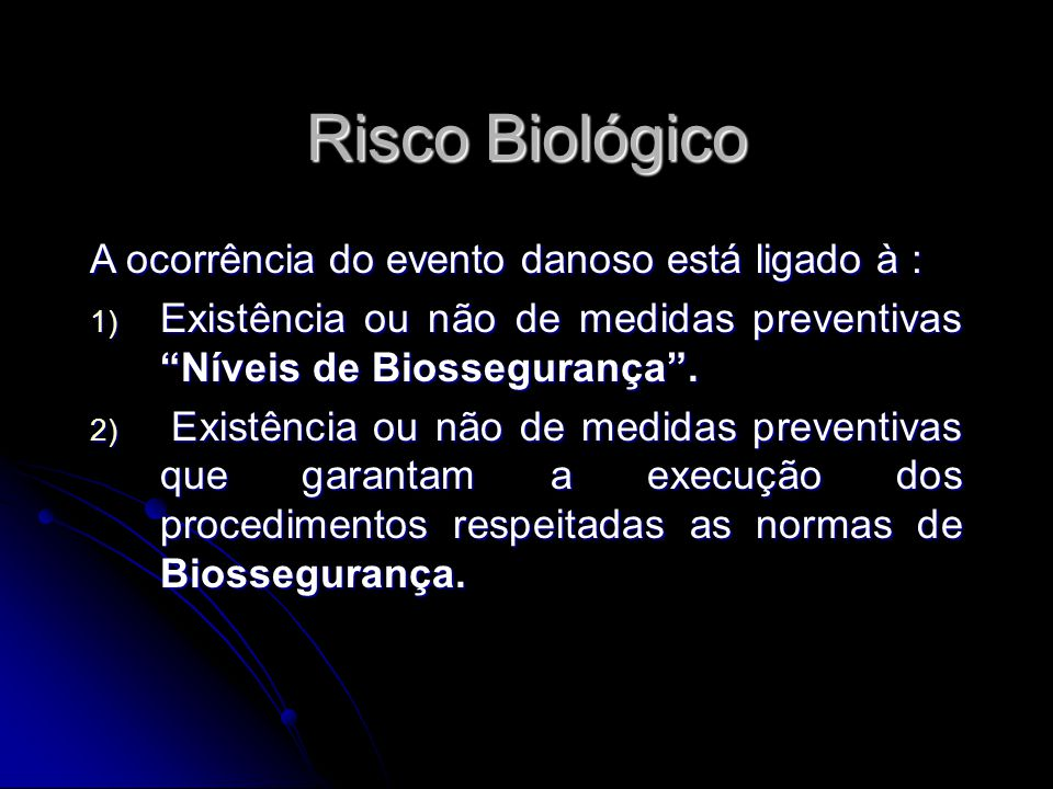 Risco Biológico A ocorrência do evento danoso está ligado à :