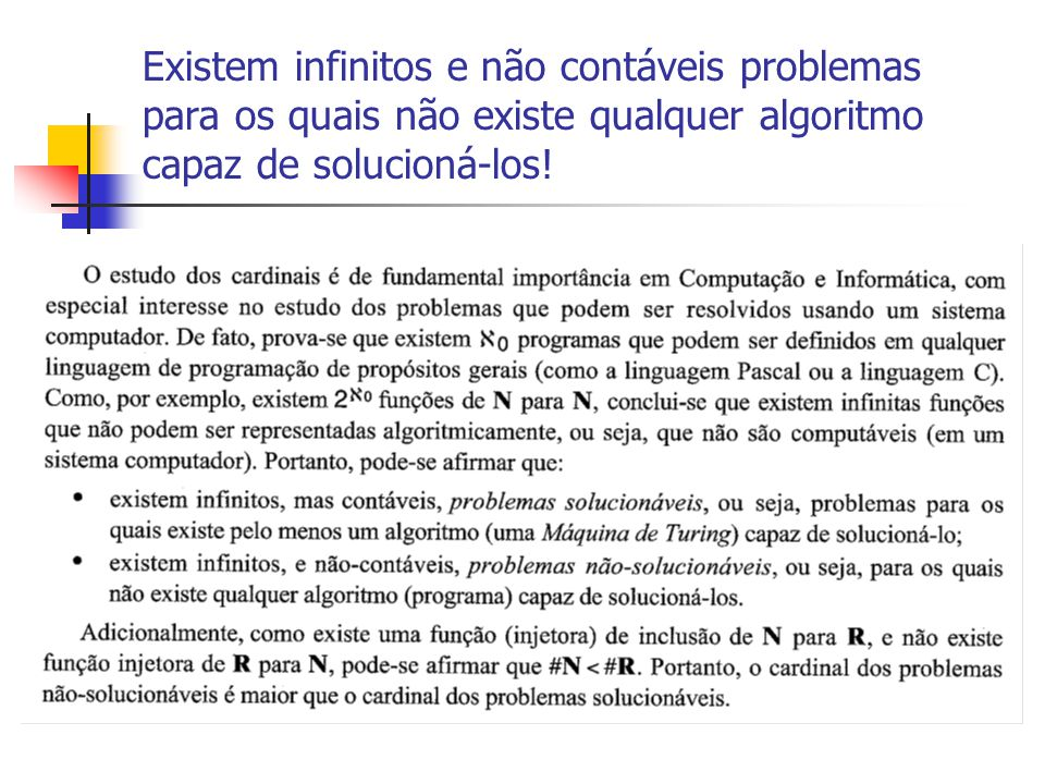 Existem infinitos e não contáveis problemas para os quais não existe qualquer algoritmo capaz de solucioná-los!