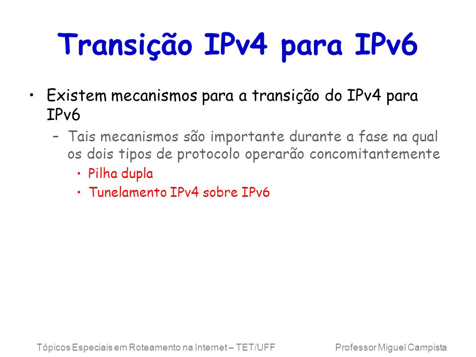 Transição IPv4 para IPv6 Existem mecanismos para a transição do IPv4 para IPv6.