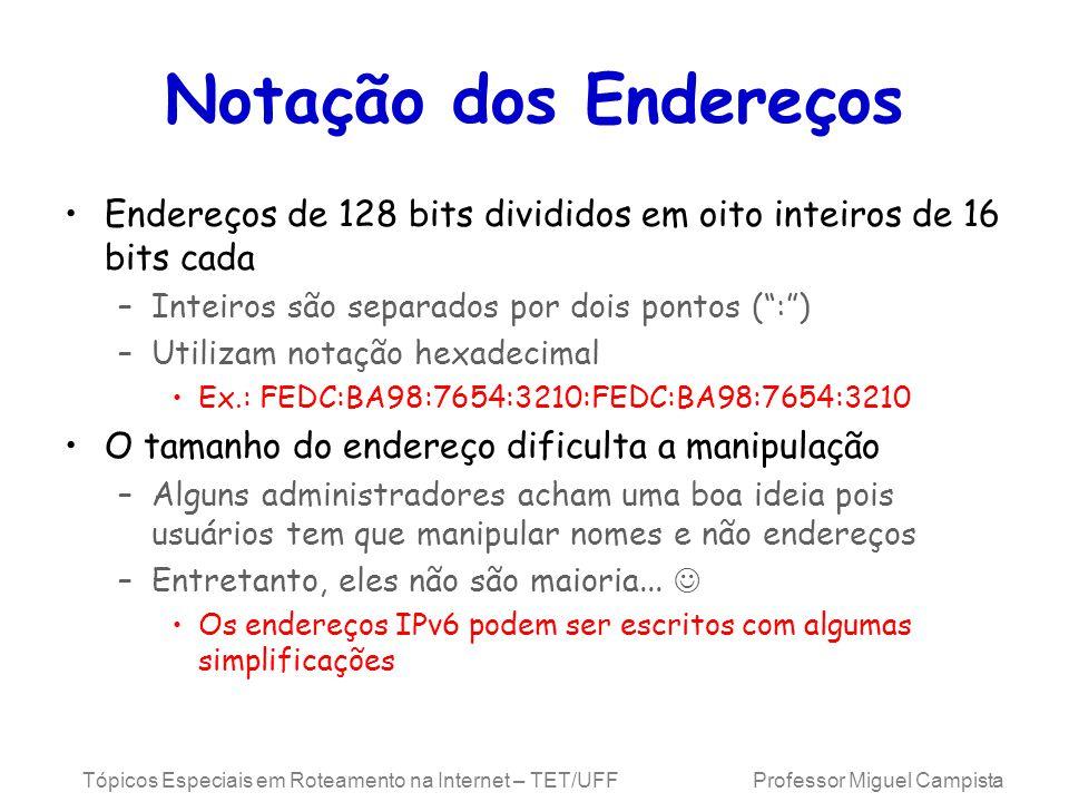 Notação dos Endereços Endereços de 128 bits divididos em oito inteiros de 16 bits cada. Inteiros são separados por dois pontos ( : )
