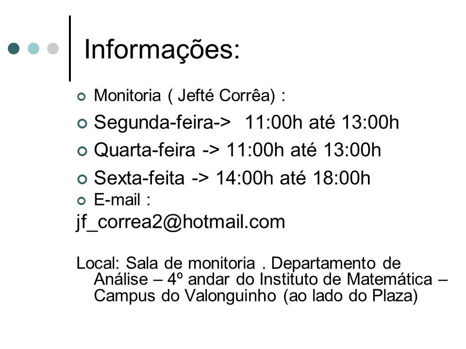 Informações: Segunda-feira-> 11:00h até 13:00h