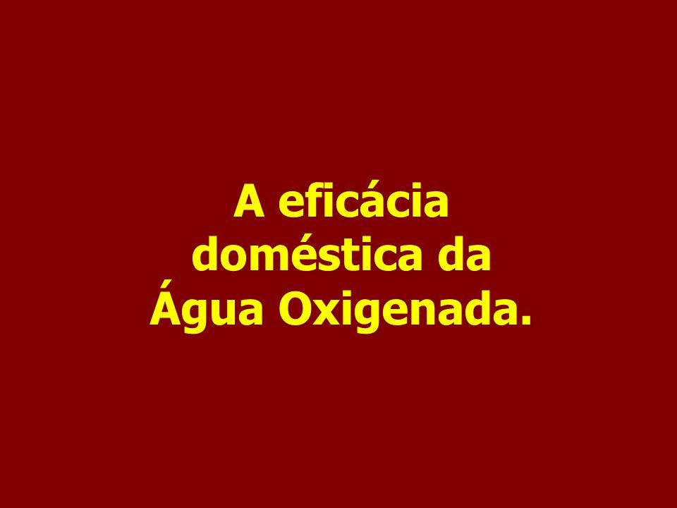 A eficácia doméstica da Água Oxigenada.
