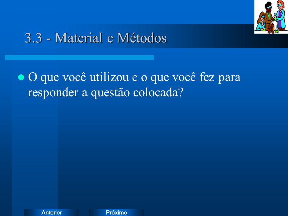 3.3 - Material e Métodos O que você utilizou e o que você fez para responder a questão colocada