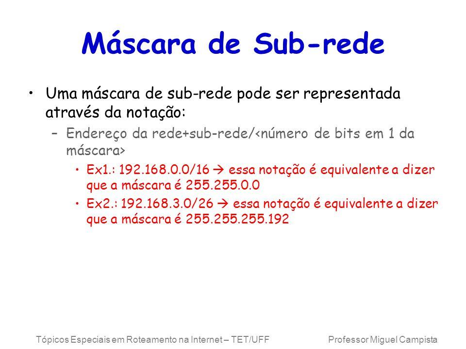 Máscara de Sub-rede Uma máscara de sub-rede pode ser representada através da notação: Endereço da rede+sub-rede/<número de bits em 1 da máscara>