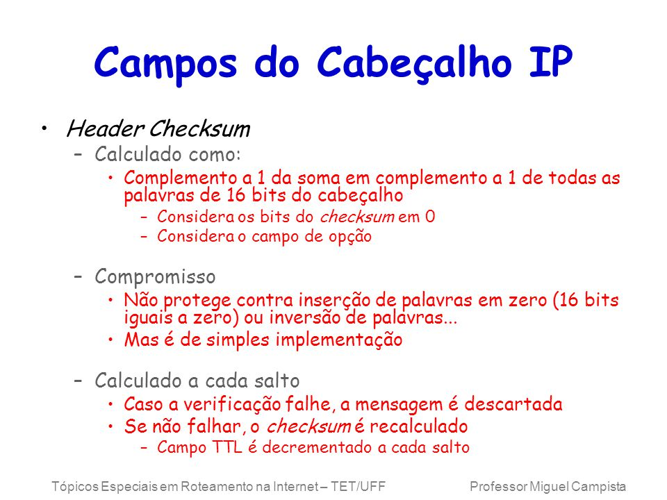 Campos do Cabeçalho IP Header Checksum Calculado como: Compromisso