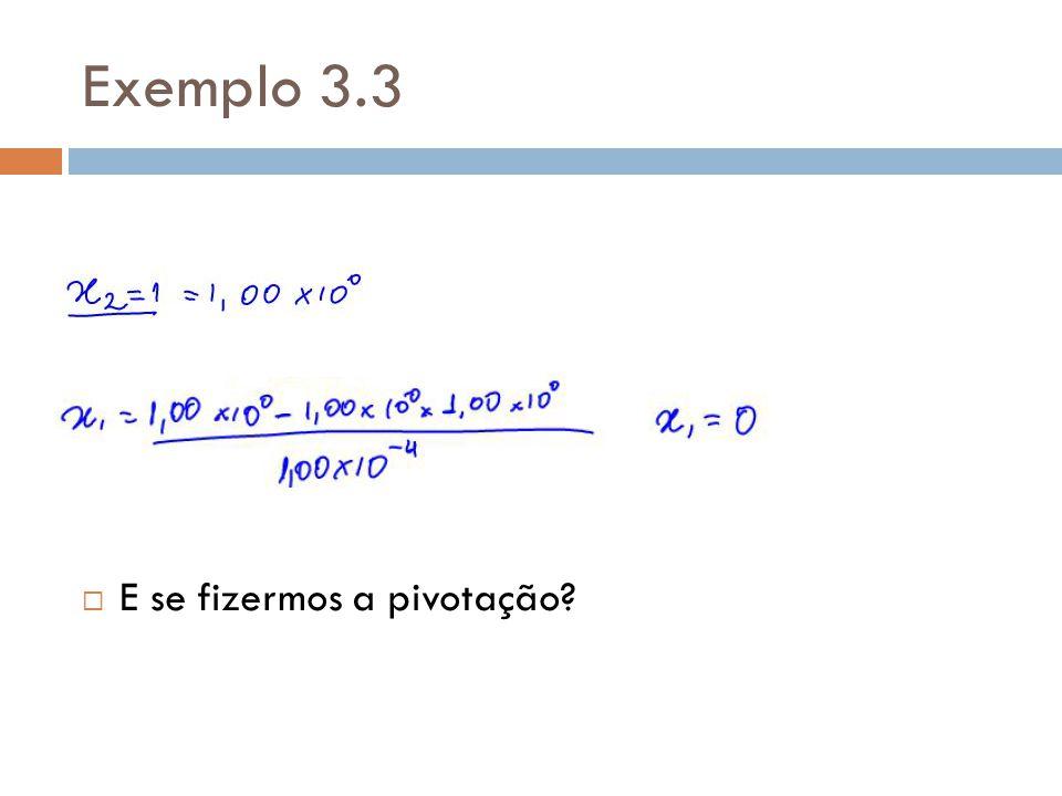 Exemplo 3.3 E se fizermos a pivotação