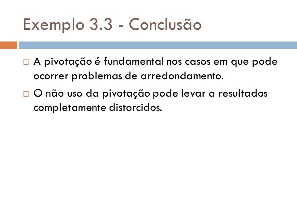 Exemplo 3.3 - Conclusão A pivotação é fundamental nos casos em que pode ocorrer problemas de arredondamento.