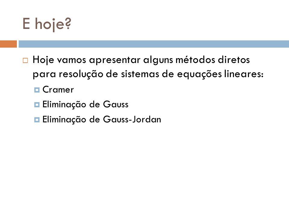 E hoje Hoje vamos apresentar alguns métodos diretos para resolução de sistemas de equações lineares: